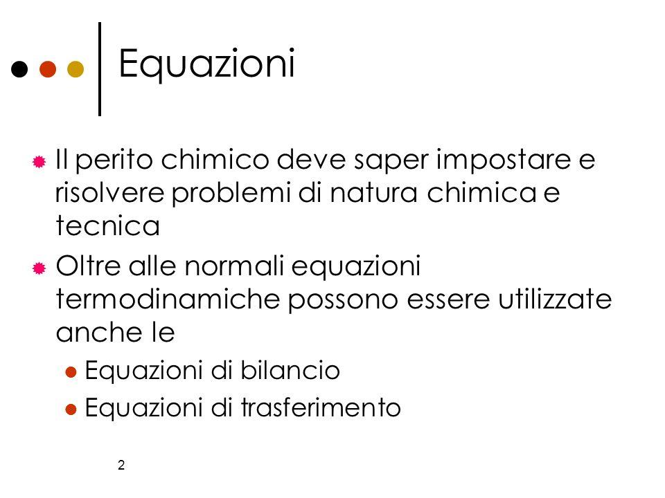 2 Equazioni Il perito chimico deve saper impostare e risolvere problemi di natura chimica e tecnica Oltre alle normali equazioni termodinamiche posson