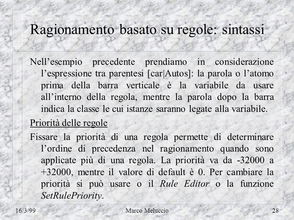 16/3/99Marco Meluccio28 Ragionamento basato su regole: sintassi Nellesempio precedente prendiamo in considerazione lespressione tra parentesi [car|Aut