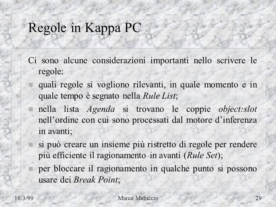 16/3/99Marco Meluccio29 Regole in Kappa PC Ci sono alcune considerazioni importanti nello scrivere le regole: n quali regole si vogliono rilevanti, in