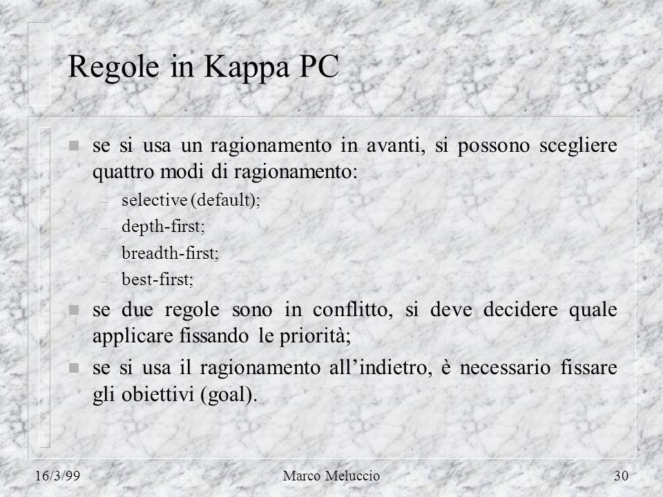 16/3/99Marco Meluccio30 Regole in Kappa PC n se si usa un ragionamento in avanti, si possono scegliere quattro modi di ragionamento: – selective (defa