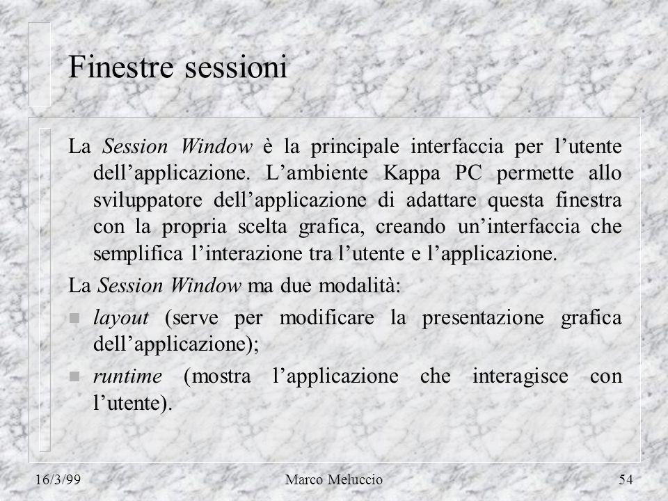 16/3/99Marco Meluccio54 Finestre sessioni La Session Window è la principale interfaccia per lutente dellapplicazione. Lambiente Kappa PC permette allo