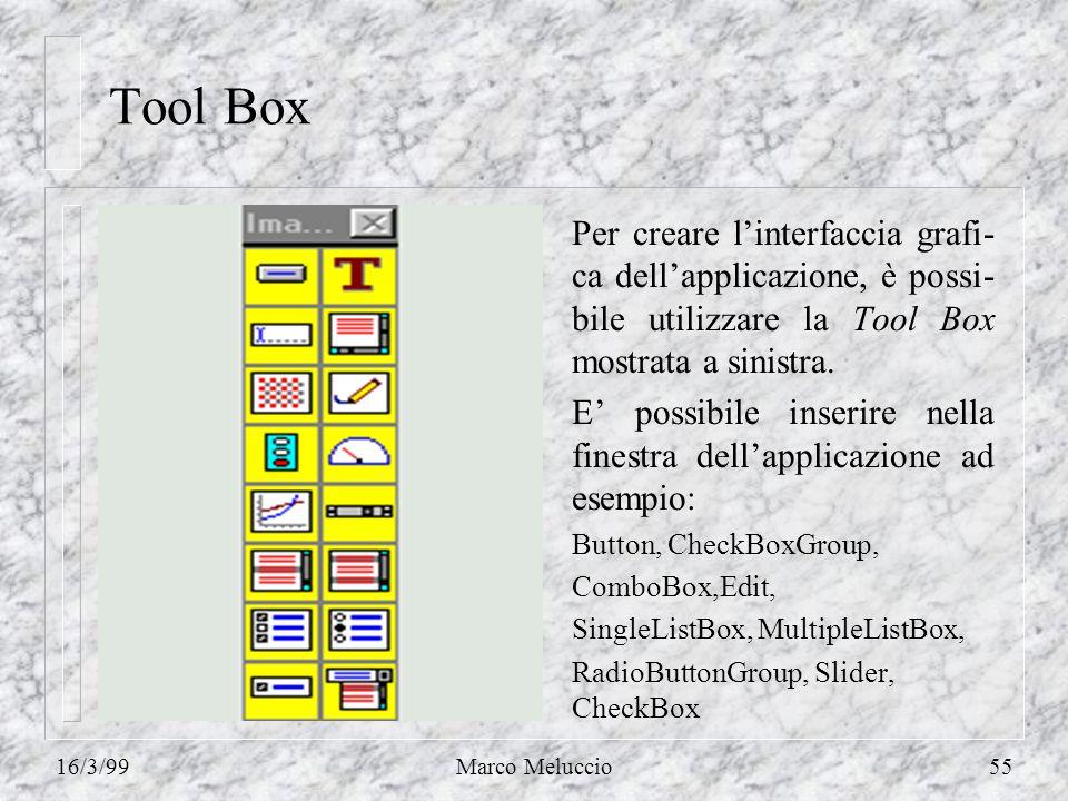 16/3/99Marco Meluccio55 Tool Box Per creare linterfaccia grafi- ca dellapplicazione, è possi- bile utilizzare la Tool Box mostrata a sinistra.