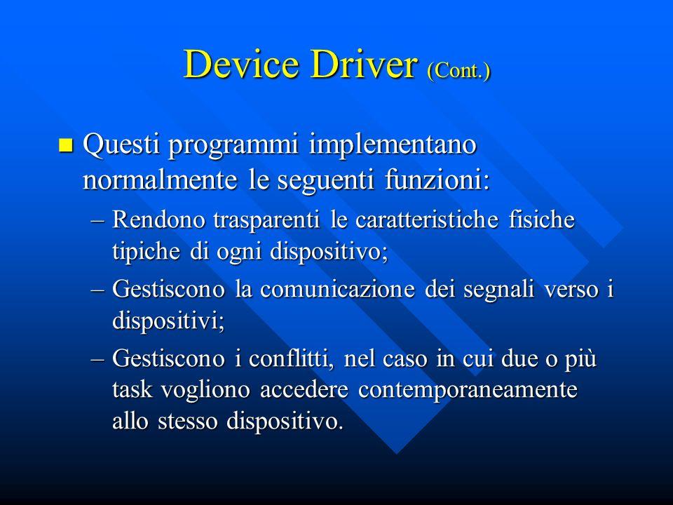 Device Driver (Cont.) Questi programmi implementano normalmente le seguenti funzioni: Questi programmi implementano normalmente le seguenti funzioni: