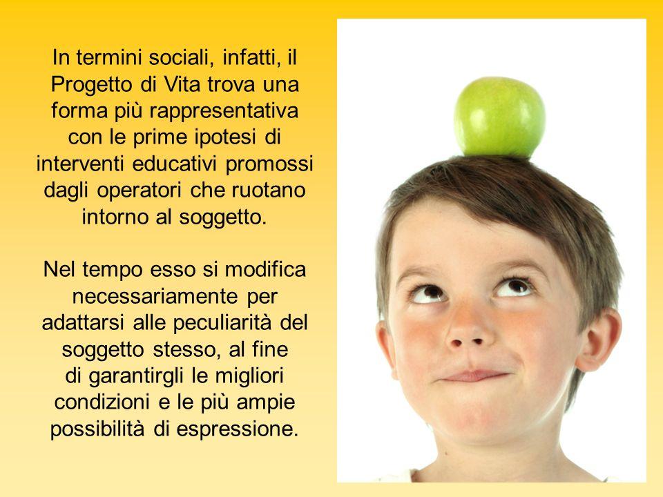 In termini sociali, infatti, il Progetto di Vita trova una forma più rappresentativa con le prime ipotesi di interventi educativi promossi dagli opera