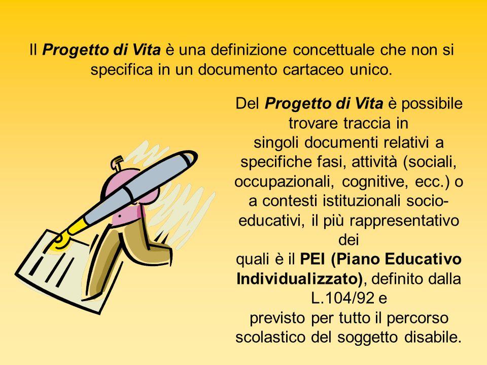 Il Progetto di Vita è una definizione concettuale che non si specifica in un documento cartaceo unico. Del Progetto di Vita è possibile trovare tracci