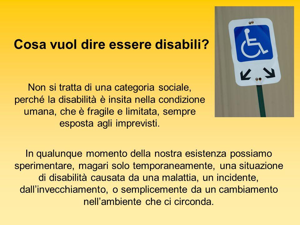 Cosa vuol dire essere disabili? Non si tratta di una categoria sociale, perché la disabilità è insita nella condizione umana, che è fragile e limitata