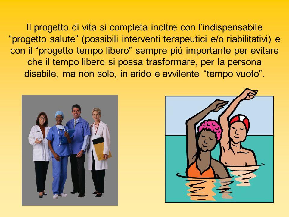 Il progetto di vita si completa inoltre con lindispensabile progetto salute (possibili interventi terapeutici e/o riabilitativi) e con il progetto tem