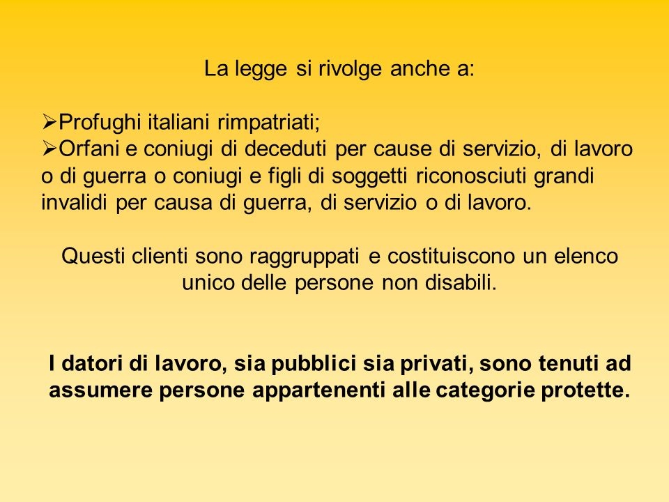 La legge si rivolge anche a: Profughi italiani rimpatriati; Orfani e coniugi di deceduti per cause di servizio, di lavoro o di guerra o coniugi e figl