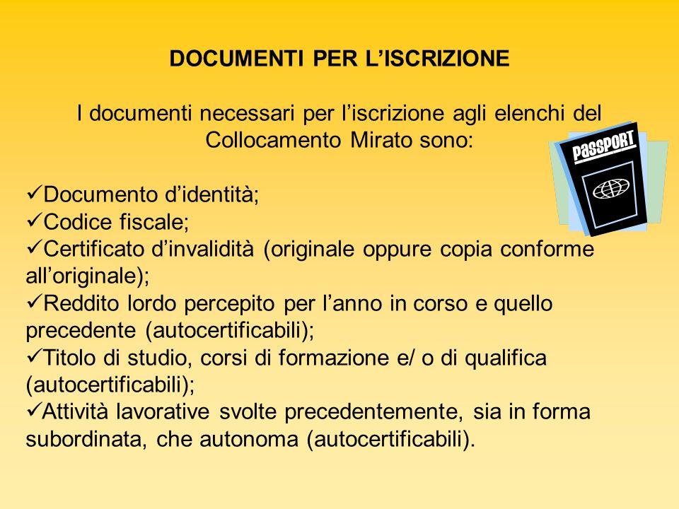 DOCUMENTI PER LISCRIZIONE I documenti necessari per liscrizione agli elenchi del Collocamento Mirato sono: Documento didentità; Codice fiscale; Certif