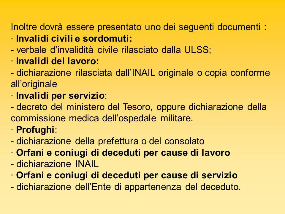 Inoltre dovrà essere presentato uno dei seguenti documenti : · Invalidi civili e sordomuti: - verbale dinvalidità civile rilasciato dalla ULSS; · Inva
