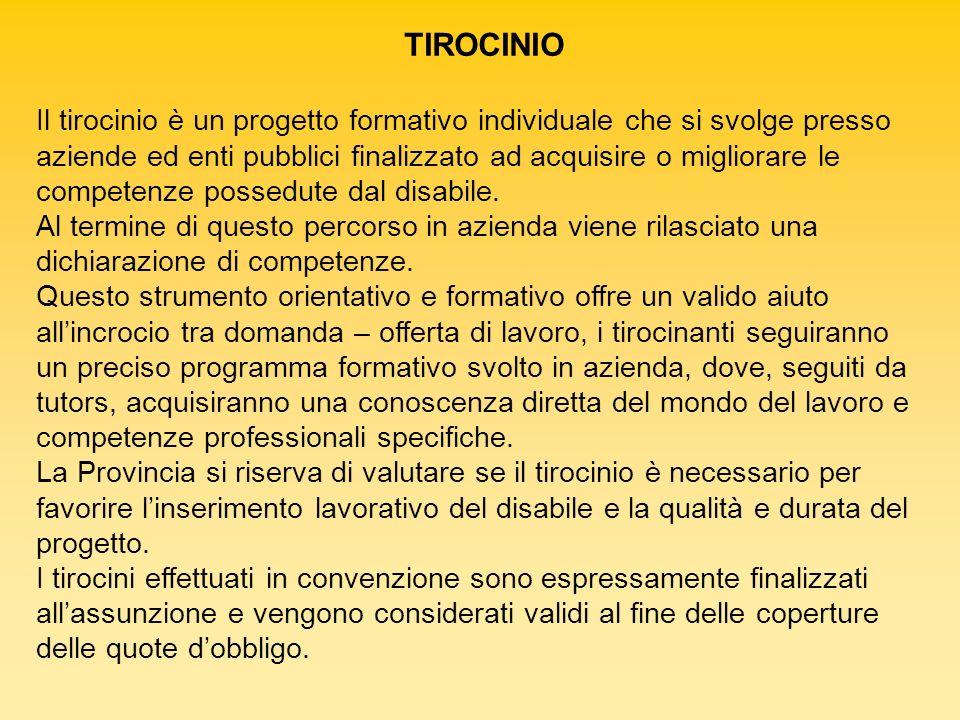 TIROCINIO Il tirocinio è un progetto formativo individuale che si svolge presso aziende ed enti pubblici finalizzato ad acquisire o migliorare le comp