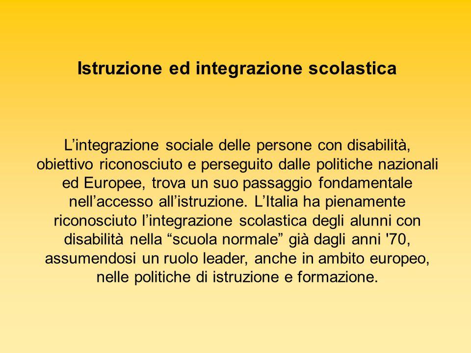 Istruzione ed integrazione scolastica Lintegrazione sociale delle persone con disabilità, obiettivo riconosciuto e perseguito dalle politiche nazional