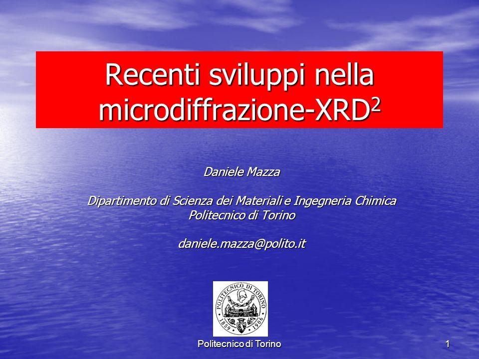 Politecnico di Torino 1 Recenti sviluppi nella microdiffrazione-XRD 2 Daniele Mazza Dipartimento di Scienza dei Materiali e Ingegneria Chimica Politec