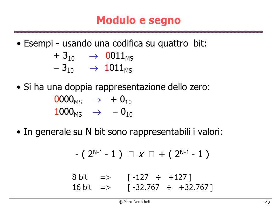 © Piero Demichelis 42 Modulo e segno Esempi - usando una codifica su quattro bit: + 3 10 0011 MS 3 10 1011 MS Si ha una doppia rappresentazione dello