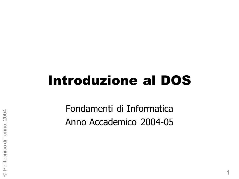 1 © Politecnico di Torino, 2004 Introduzione al DOS Fondamenti di Informatica Anno Accademico 2004-05