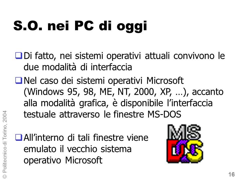 16 © Politecnico di Torino, 2004 S.O. nei PC di oggi Allinterno di tali finestre viene emulato il vecchio sistema operativo Microsoft Di fatto, nei si