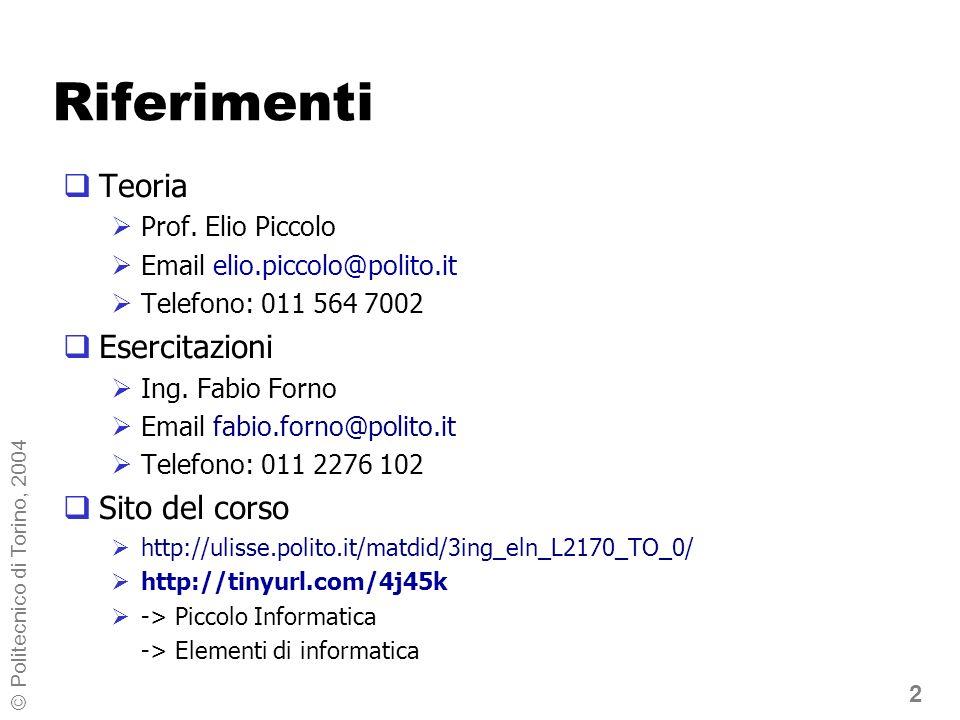 2 © Politecnico di Torino, 2004 Riferimenti Teoria Prof. Elio Piccolo Email elio.piccolo@polito.it Telefono: 011 564 7002 Esercitazioni Ing. Fabio For