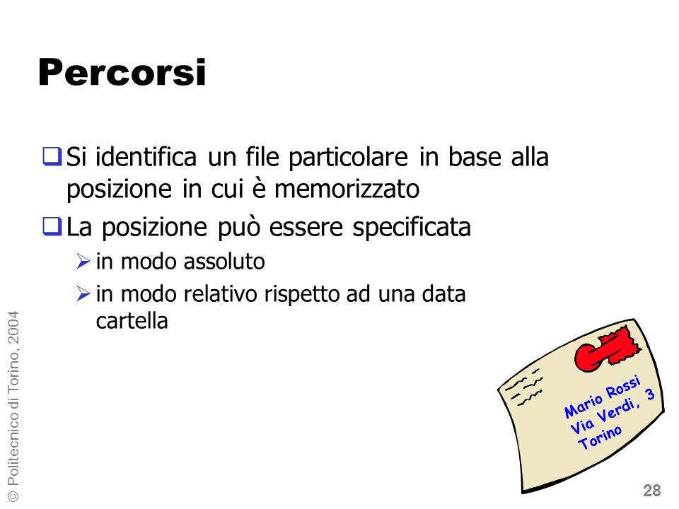 28 © Politecnico di Torino, 2004 Percorsi Si identifica un file particolare in base alla posizione in cui è memorizzato La posizione può essere specif