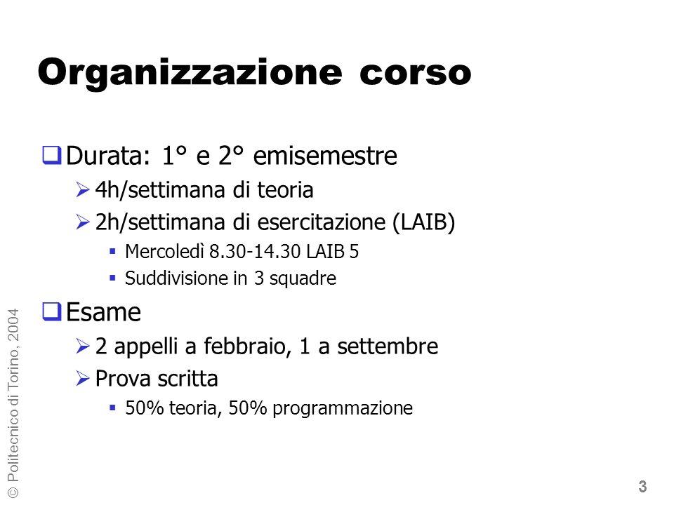 3 © Politecnico di Torino, 2004 Organizzazione corso Durata: 1° e 2° emisemestre 4h/settimana di teoria 2h/settimana di esercitazione (LAIB) Mercoledì