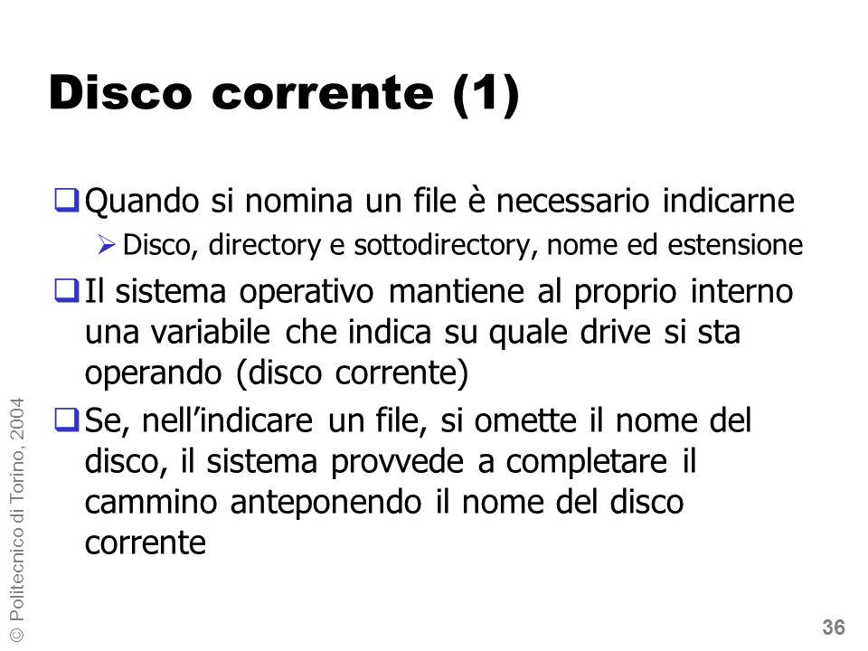 36 © Politecnico di Torino, 2004 Disco corrente (1) Quando si nomina un file è necessario indicarne Disco, directory e sottodirectory, nome ed estensi