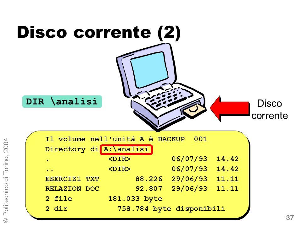 37 © Politecnico di Torino, 2004 Disco corrente (2) Il volume nell'unità A è BACKUP 001 Directory di A:\analisi. 06/07/93 14.42.. 06/07/93 14.42 ESERC