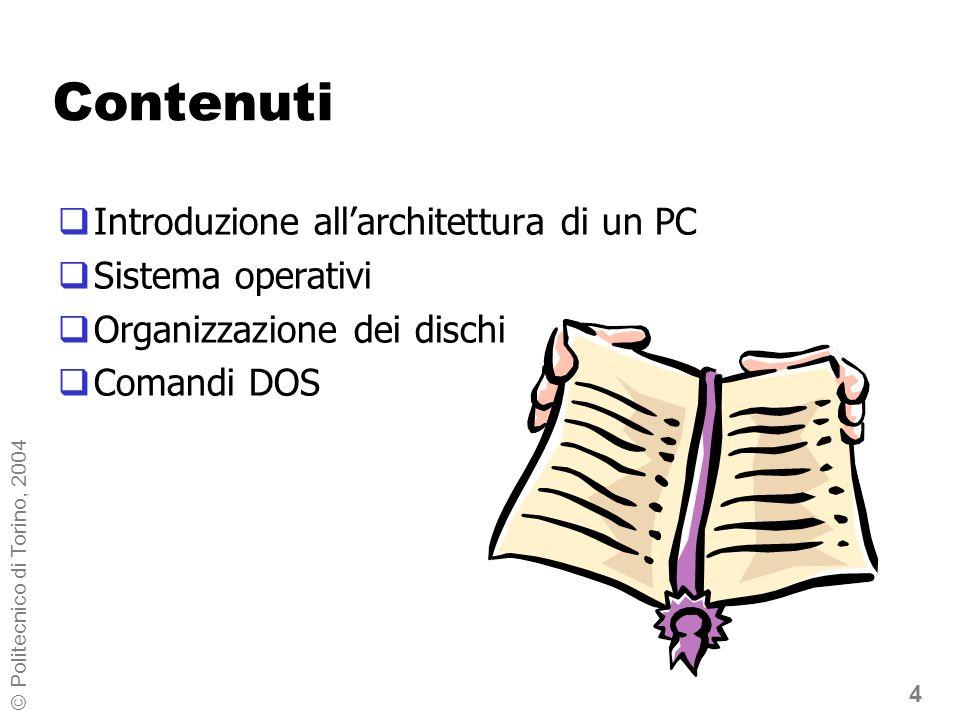 4 © Politecnico di Torino, 2004 Contenuti Introduzione allarchitettura di un PC Sistema operativi Organizzazione dei dischi Comandi DOS