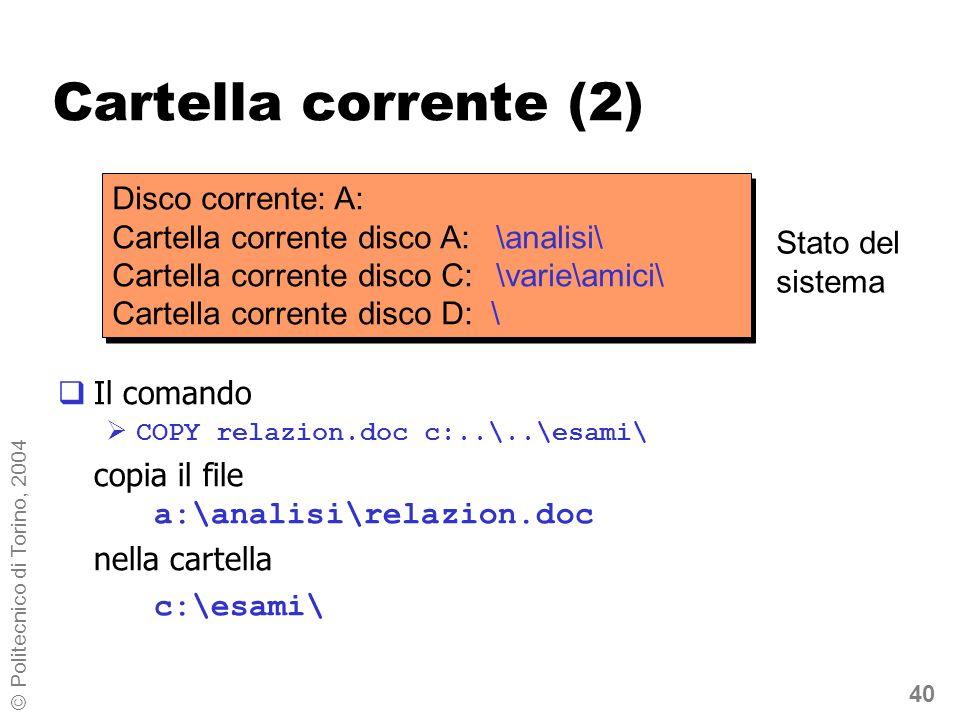40 © Politecnico di Torino, 2004 Cartella corrente (2) Il comando COPY relazion.doc c:..\..\esami\ copia il file a:\analisi\relazion.doc nella cartell