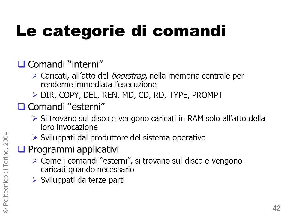 42 © Politecnico di Torino, 2004 Le categorie di comandi Comandi interni Caricati, allatto del bootstrap, nella memoria centrale per renderne immediat