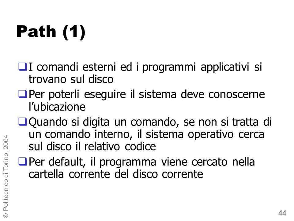 44 © Politecnico di Torino, 2004 Path (1) I comandi esterni ed i programmi applicativi si trovano sul disco Per poterli eseguire il sistema deve conos