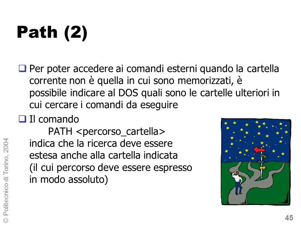 45 © Politecnico di Torino, 2004 Path (2) Per poter accedere ai comandi esterni quando la cartella corrente non è quella in cui sono memorizzati, è po