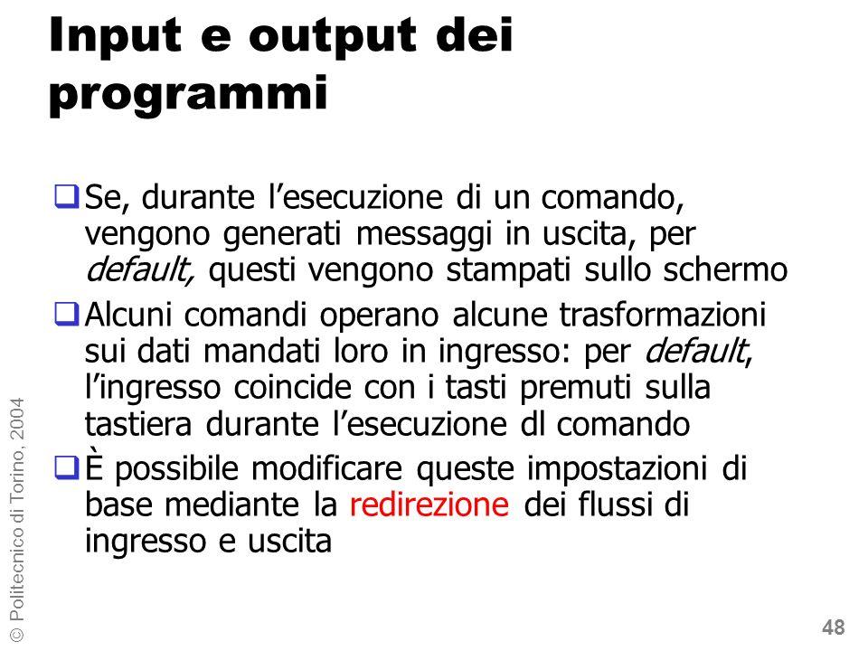 48 © Politecnico di Torino, 2004 Input e output dei programmi Se, durante lesecuzione di un comando, vengono generati messaggi in uscita, per default,