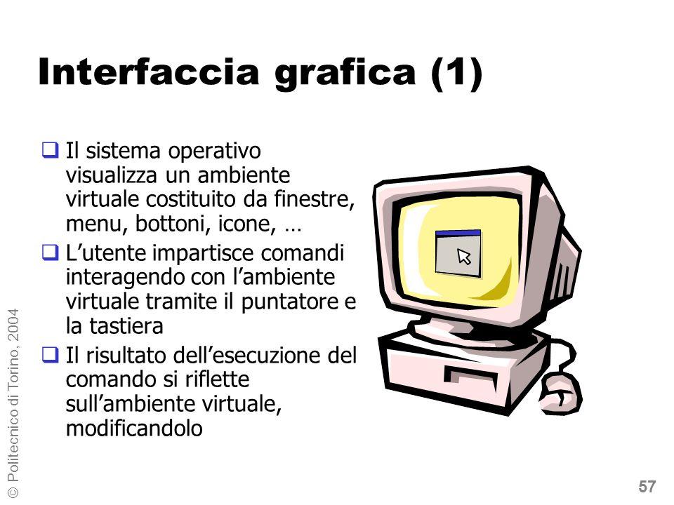57 © Politecnico di Torino, 2004 Interfaccia grafica (1) Il sistema operativo visualizza un ambiente virtuale costituito da finestre, menu, bottoni, i