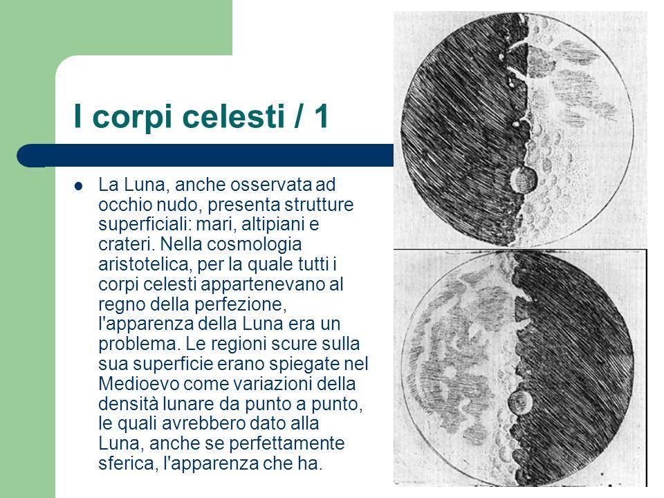 I corpi celesti / 1 La Luna, anche osservata ad occhio nudo, presenta strutture superficiali: mari, altipiani e crateri. Nella cosmologia aristotelica
