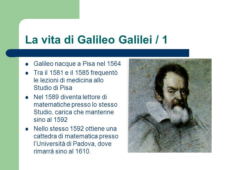 La vita di Galileo Galilei / 1 Galileo nacque a Pisa nel 1564 Tra il 1581 e il 1585 frequentò le lezioni di medicina allo Studio di Pisa Nel 1589 diventa lettore di matematiche presso lo stesso Studio, carica che mantenne sino al 1592 Nello stesso 1592 ottiene una cattedra di matematica presso lUniversità di Padova, dove rimarrà sino al 1610.