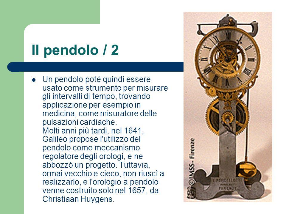 Il pendolo / 2 Un pendolo poté quindi essere usato come strumento per misurare gli intervalli di tempo, trovando applicazione per esempio in medicina,