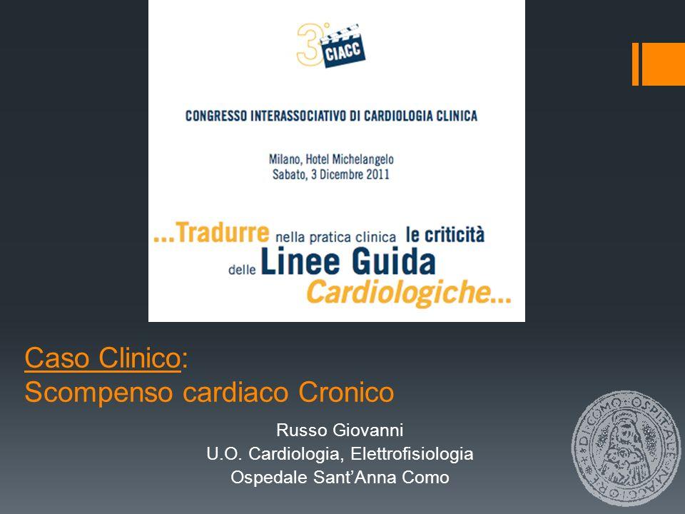Caso Clinico: Scompenso cardiaco Cronico Russo Giovanni U.O. Cardiologia, Elettrofisiologia Ospedale SantAnna Como