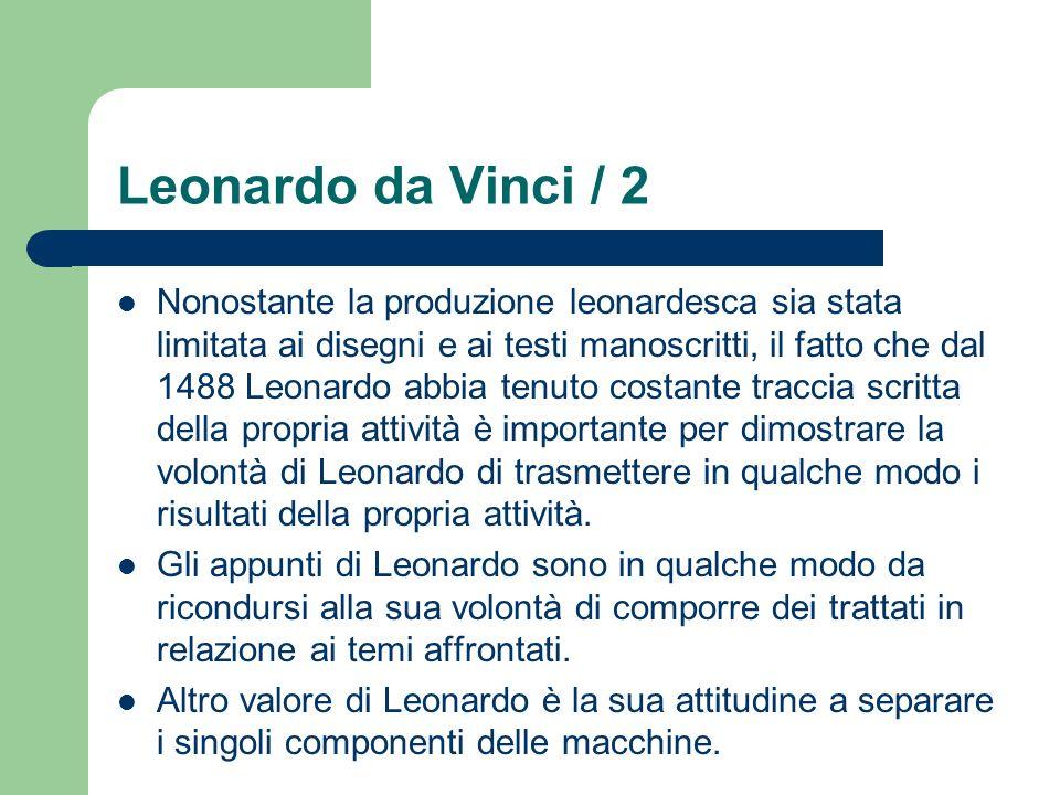 Leonardo da Vinci / 2 Nonostante la produzione leonardesca sia stata limitata ai disegni e ai testi manoscritti, il fatto che dal 1488 Leonardo abbia