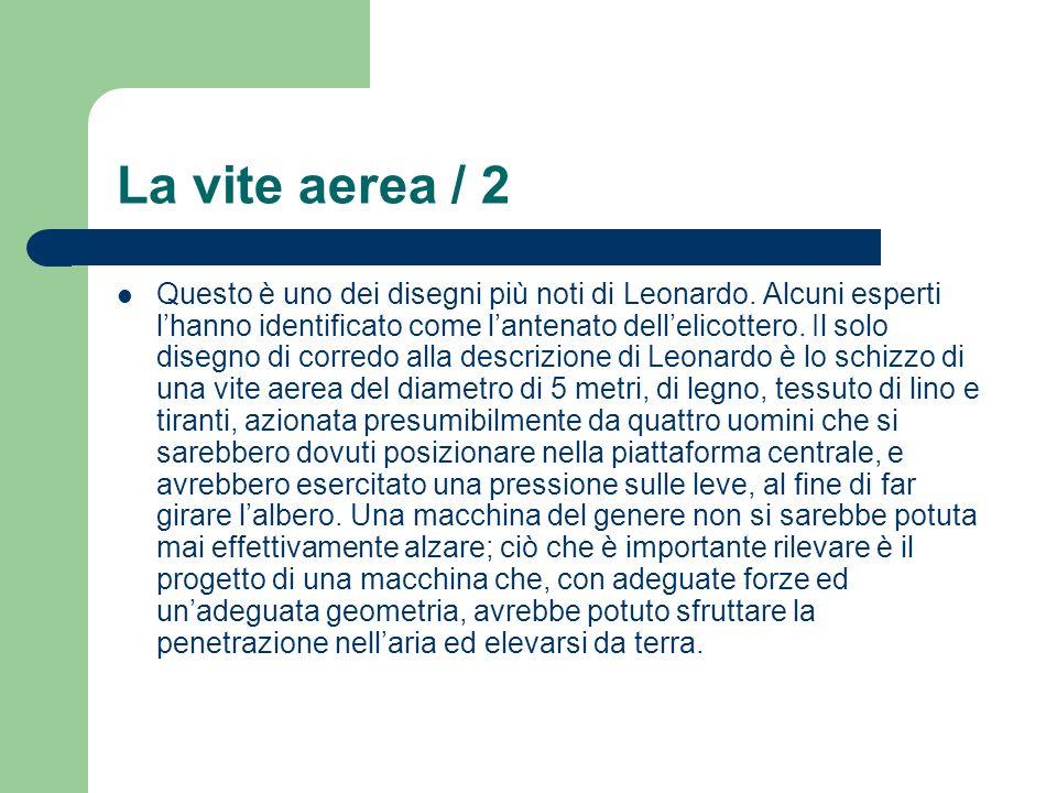 La vite aerea / 2 Questo è uno dei disegni più noti di Leonardo. Alcuni esperti lhanno identificato come lantenato dellelicottero. Il solo disegno di