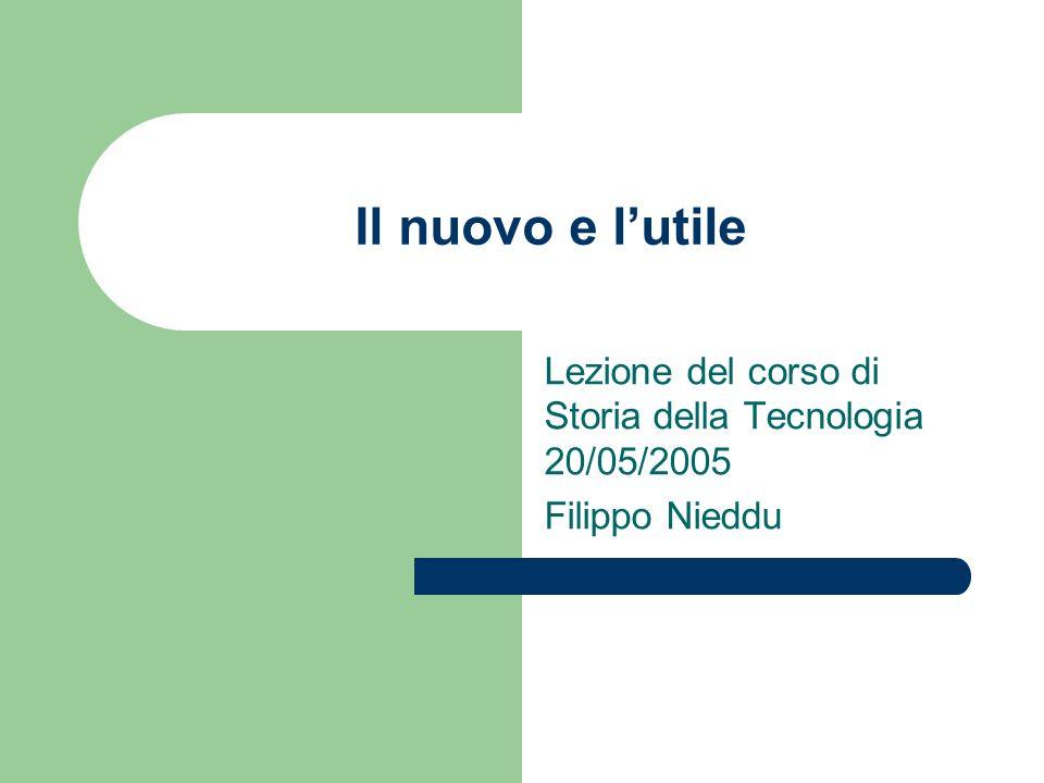 Il nuovo e lutile Lezione del corso di Storia della Tecnologia 20/05/2005 Filippo Nieddu
