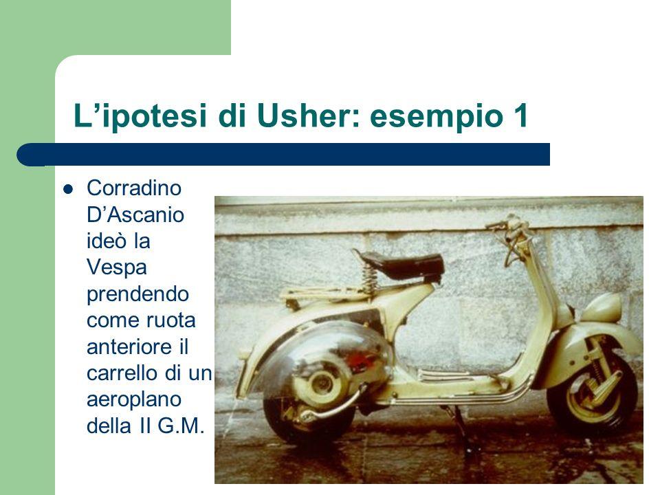 Lipotesi di Usher: esempio 1 Corradino DAscanio ideò la Vespa prendendo come ruota anteriore il carrello di un aeroplano della II G.M.