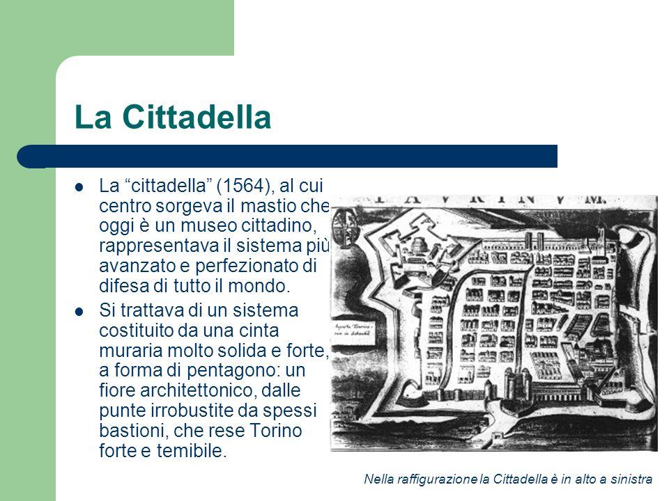 La Cittadella La cittadella (1564), al cui centro sorgeva il mastio che oggi è un museo cittadino, rappresentava il sistema più avanzato e perfezionat