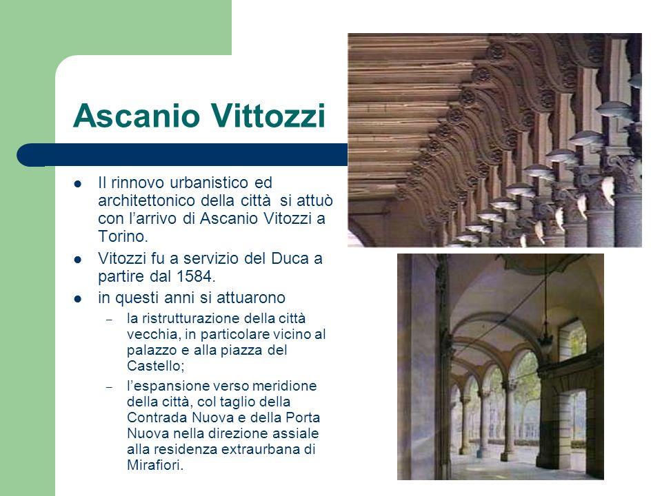 Ascanio Vittozzi Il rinnovo urbanistico ed architettonico della città si attuò con larrivo di Ascanio Vitozzi a Torino. Vitozzi fu a servizio del Duca
