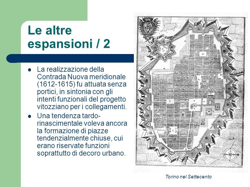 Le altre espansioni / 2 La realizzazione della Contrada Nuova meridionale (1612-1615) fu attuata senza portici, in sintonia con gli intenti funzionali