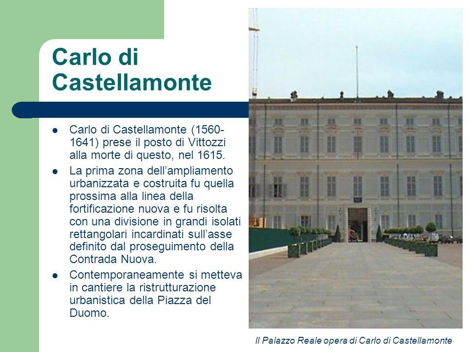 Carlo di Castellamonte Carlo di Castellamonte (1560- 1641) prese il posto di Vittozzi alla morte di questo, nel 1615. La prima zona dellampliamento ur