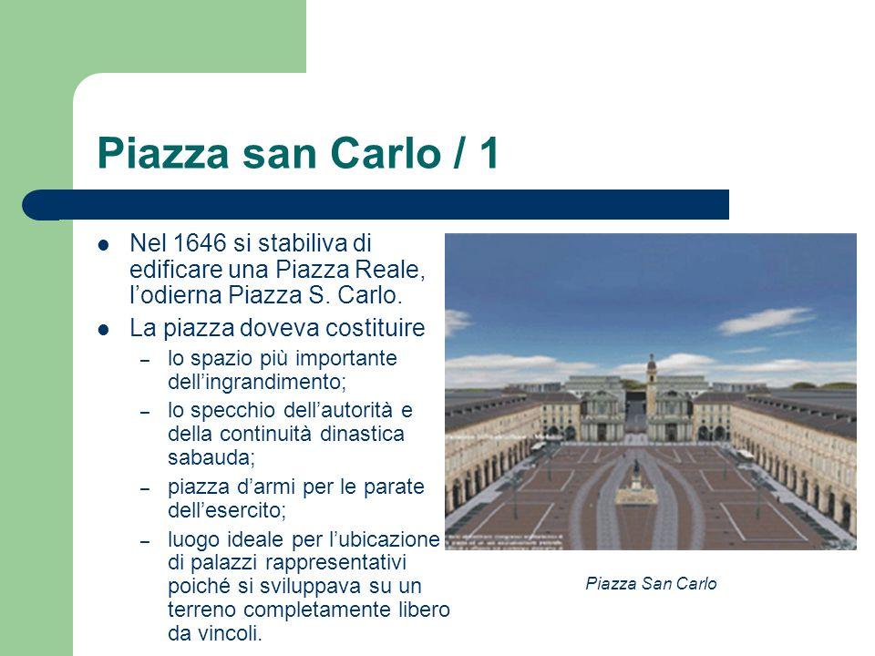Piazza san Carlo / 1 Nel 1646 si stabiliva di edificare una Piazza Reale, lodierna Piazza S. Carlo. La piazza doveva costituire – lo spazio più import