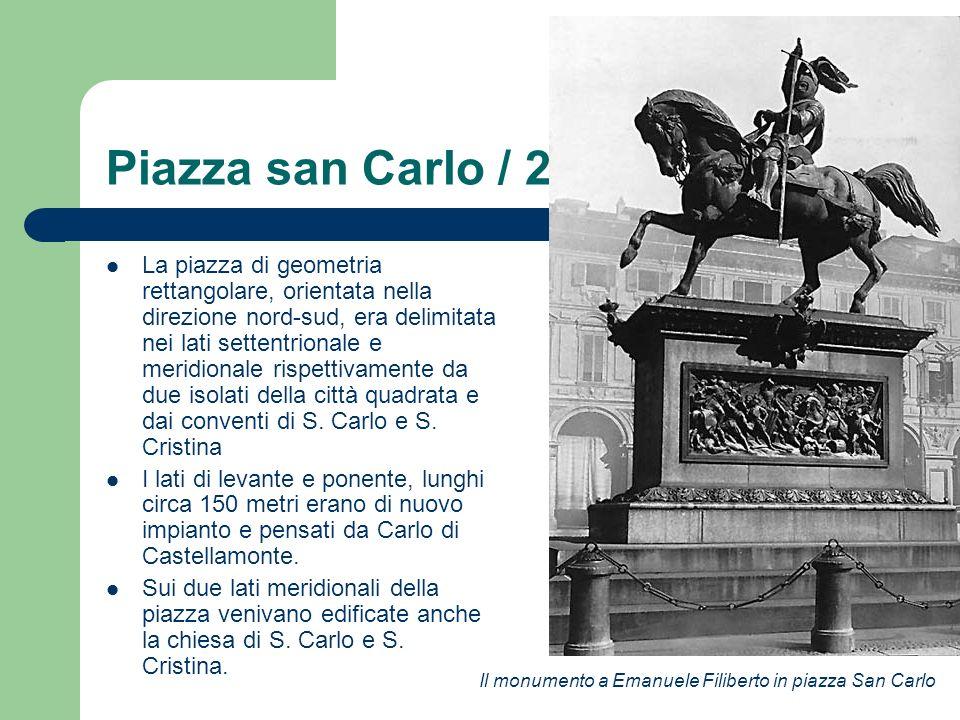 Piazza san Carlo / 2 La piazza di geometria rettangolare, orientata nella direzione nord-sud, era delimitata nei lati settentrionale e meridionale ris