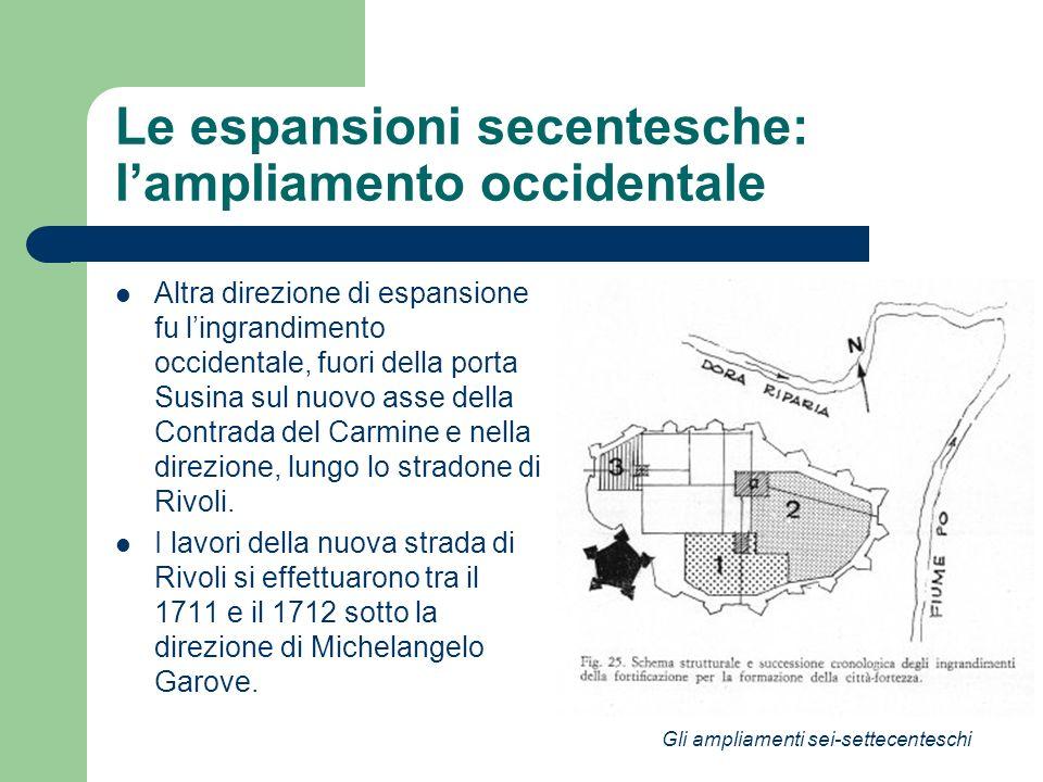 Le espansioni secentesche: lampliamento occidentale Altra direzione di espansione fu lingrandimento occidentale, fuori della porta Susina sul nuovo as