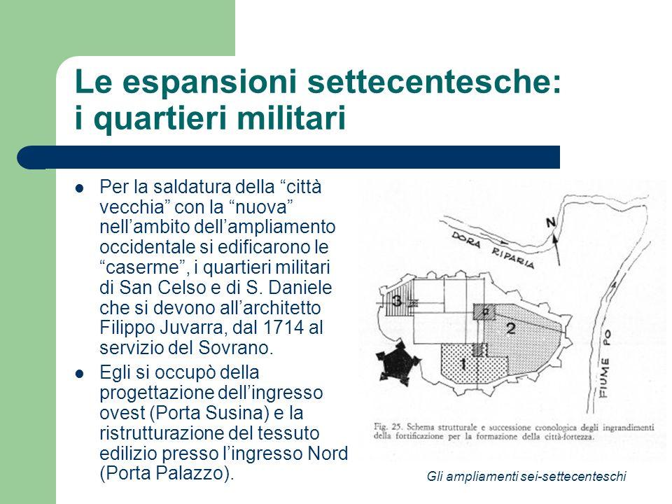 Le espansioni settecentesche: i quartieri militari Per la saldatura della città vecchia con la nuova nellambito dellampliamento occidentale si edifica