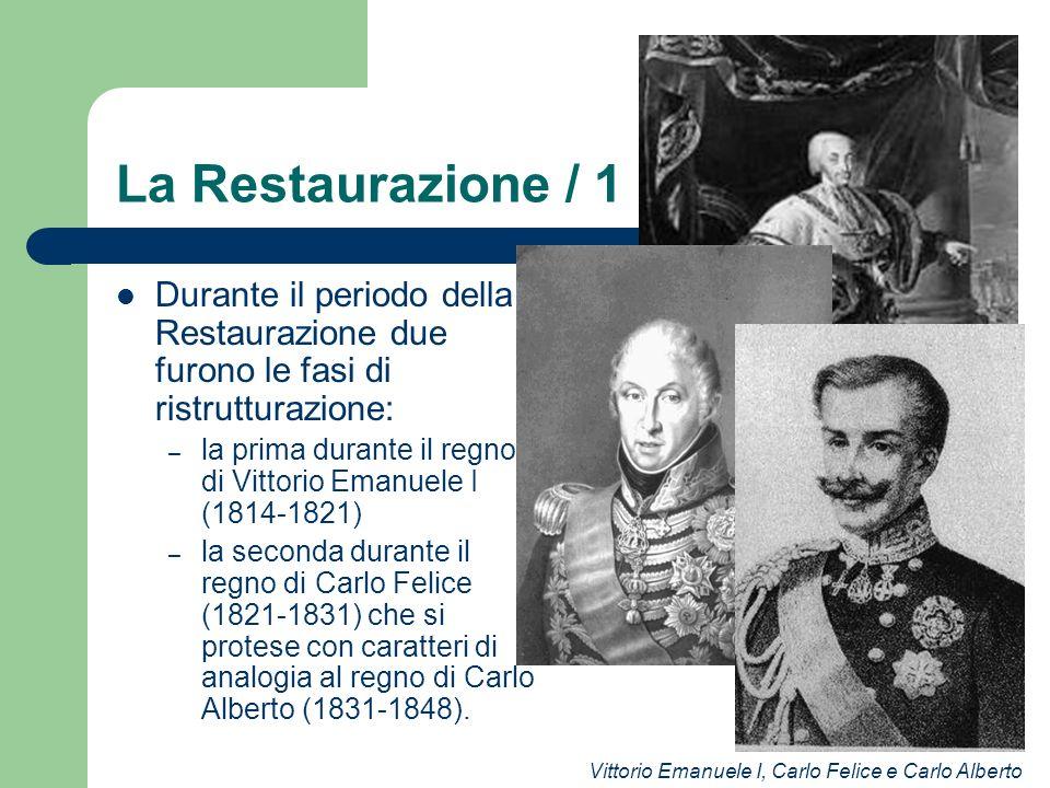 La Restaurazione / 1 Durante il periodo della Restaurazione due furono le fasi di ristrutturazione: – la prima durante il regno di Vittorio Emanuele I
