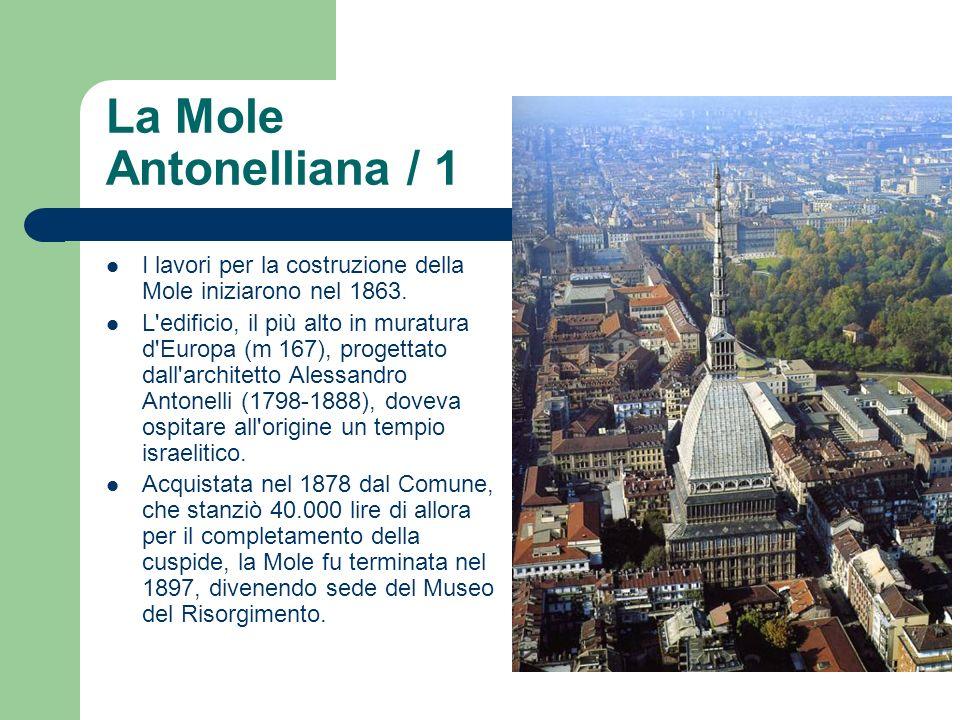 La Mole Antonelliana / 1 I lavori per la costruzione della Mole iniziarono nel 1863. L'edificio, il più alto in muratura d'Europa (m 167), progettato